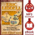 CHRISTIAN HEROES: THEN & NOW<br>Eric Liddell: Something Greater than Gold<br>E-book and audiobook downloads
