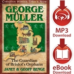 CHRISTIAN HEROES: THEN &amp; NOW<br>George Muller: The Guardian of Bristol's Orphans<br>E-book and audiobook downloads