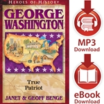 HEROES OF HISTORY<br>George Washington: True Patriot<br>E-book and audiobook downloads