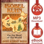 CHRISTIAN HEROES: THEN &amp; NOW<br>Isobel Kuhn: On the Roof of the World<br>E-book downloads