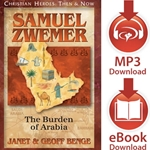 CHRISTIAN HEROES: THEN & NOW<br>Samuel Zwemer: The Burden of Arabia<br>E-book downloads