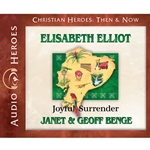AUDIOBOOK: CHRISTIAN HEROES: THEN & NOW<br>Elisabeth Elliot: Joyful Surrender