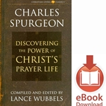 DISCOVERING THE POWER OF CHRIST'S PRAYER LIFE<br>Charles Spurgeon<br>E-book downloads