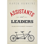 ASSISTANTS AND LEADERS<br>Building Effective Ministry Partners