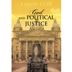 GOD, THE BIBLE, AND POLITICAL JUSTICE<br>A Study of Civil Governance From Genesis to Revelation