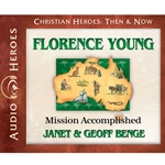 AUDIOBOOK: CHRISTIAN HEROES: THEN & NOW<br>Florence Young: Mission Accomplished