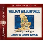 AUDIOBOOK: HEROES OF HISTORY<br>William Wilberforce: Take Up the Fight