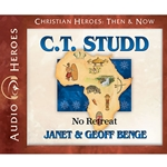 AUDIOBOOK: CHRISTIAN HEROES: THEN &amp; NOW<br>C.T. Studd: No Retreat