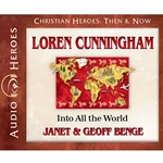 AUDIOBOOK: CHRISTIAN HEROES: THEN &amp; NOW<br>Loren Cunningham: Into All the World