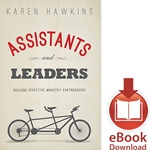 ASSISTANTS AND LEADERS<br/>Building Effective Ministry Partners