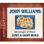AUDIOBOOK: CHRISTIAN HEROES: THEN & NOW<br>John Williams: Messenger of Peace