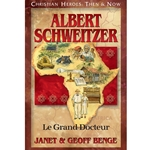 CHRISTIAN HEROES: THEN & NOW<BR>Albert Schweitzer: Le Grand Docteur