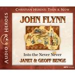 AUDIOBOOK: CHRISTIAN HEROES: THEN & NOW<br>John Flynn: Into the Never Never
