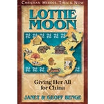 CHRISTIAN HEROES: THEN &amp; NOW<BR>Lottie Moon: Giving Her All for China