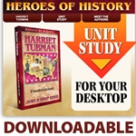 HEROES OF HISTORY<BR>DOWNLOADABLE Unit Study Curriculum Guide<br>Harriet Tubman