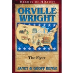 HEROES OF HISTORY<br>Orville Wright: The Flyer