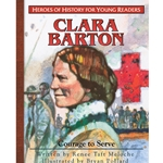 HEROES OF HISTORY FOR YOUNG READERS<br>Clara Barton: Courage to Serve