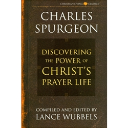 DISCOVERING THE POWER OF CHRIST'S PRAYER LIFE<br>Charles Spurgeon