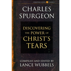 DISCOVERING THE POWER OF CHRIST'S TEARS<br>Charles Spurgeon