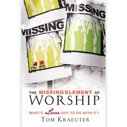 THE MISSING ELEMENT OF WORSHIP<br>What's Love Got to Do With It?