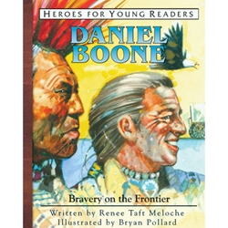HEROES OF HISTORY FOR YOUNG READERS<br>Daniel Boone: Bravery on the Frontier