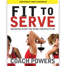 FIT TO SERVE<br>Becoming What You Were Created To Be