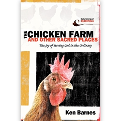 THE CHICKEN FARM AND OTHER SACRED PLACES<br>The Joy of Serving God in the Ordinary