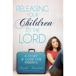 RELEASING YOUR CHILDREN TO THE LORD<br>A Story and Guide for Parents