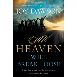ALL HEAVEN WILL BREAK LOOSE<br>When We Make the Priorities of Jesus Our Passion