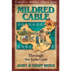 CHRISTIAN HEROES: THEN & NOW<br>Mildred Cable: Through the Jade Gate