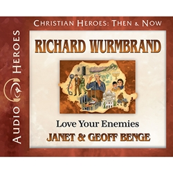 AUDIOBOOK: CHRISTIAN HEROES: THEN & NOW<br>Richard Wurmbrand: Love Your Enemies