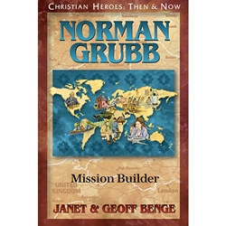 CHRISTIAN HEROES: THEN & NOW<br>Norman Grubb : Mission Builder
