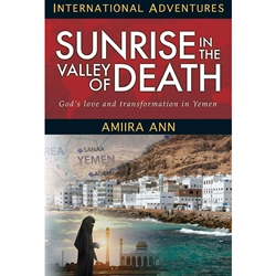 INTERNATIONAL ADVENTURES SERIES<BR>Sunrise in the Valley of Death<br>God's Love and Transformation in Yemen
