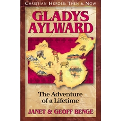 CHRISTIAN HEROES: THEN & NOW<BR>Gladys Aylward: The Adventure of a Lifetime