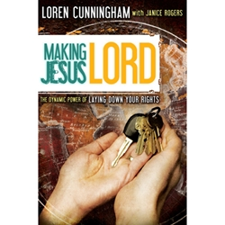 MAKING JESUS LORD<br>The Dynamic Power of Laying Down Your Rights