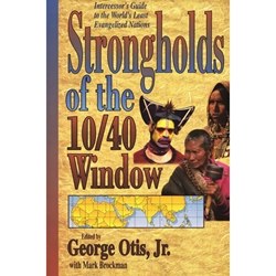 STRONGHOLDS OF THE 10/40 WINDOW<br>Intercessor's Guide to the World's Least Evangelized Nations