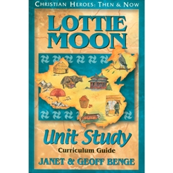 CHRISTIAN HEROES: THEN & NOW<BR>Unit Study Curriculum Guide<br>Lottie Moon