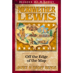 HEROES OF HISTORY<BR>Meriwether Lewis: Off the Edge of the Map
