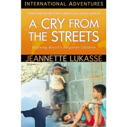 INTERNATIONAL ADVENTURES SERIES<BR>A Cry From The Streets: Rescuing Brazil's Forgotten Children