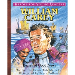 HEROES FOR YOUNG READERS<BR>William Carey: Bearer of Good News