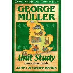 CHRISTIAN HEROES: THEN & NOW<BR>Unit Study Curriculum Guide<br>George Muller