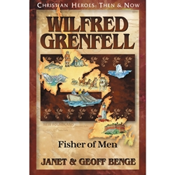 CHRISTIAN HEROES: THEN & NOW<BR>Wilfred Grenfell: Fisher of Men