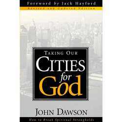 TAKING OUR CITIES FOR GOD<br>How to Break Spiritual Strongholds