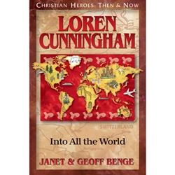 CHRISTIAN HEROES: THEN & NOW<BR>Loren Cunningham: Into All the World