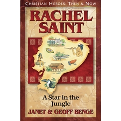 CHRISTIAN HEROES: THEN & NOW<BR>Rachel Saint: A Star in the Jungle