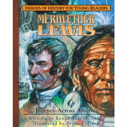 HEROES OF HISTORY FOR YOUNG READERS<br>Meriwether Lewis: Journey Across America