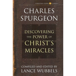 DISCOVERING THE POWER OF CHRIST'S MIRACLES<br>Charles Spurgeon